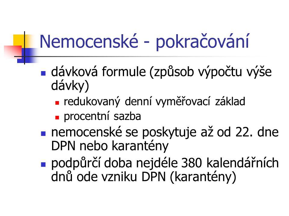 Nemocenské - pokračování dávková formule (způsob výpočtu výše dávky) redukovaný denní vyměřovací základ procentní sazba nemocenské se poskytuje až od 22.