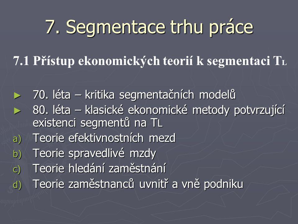 7. Segmentace trhu práce 7.1 Přístup ekonomických teorií k segmentaci T L ► 70. léta – kritika segmentačních modelů ► 80. léta – klasické ekonomické m