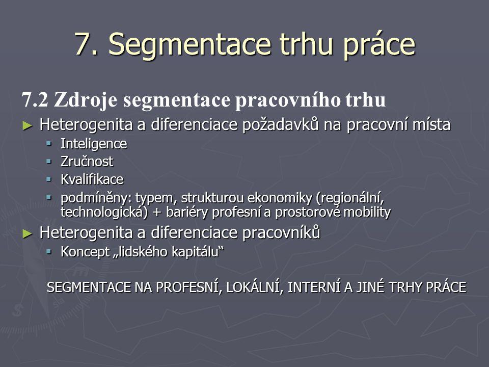 7. Segmentace trhu práce 7.2 Zdroje segmentace pracovního trhu ► Heterogenita a diferenciace požadavků na pracovní místa  Inteligence  Zručnost  Kv