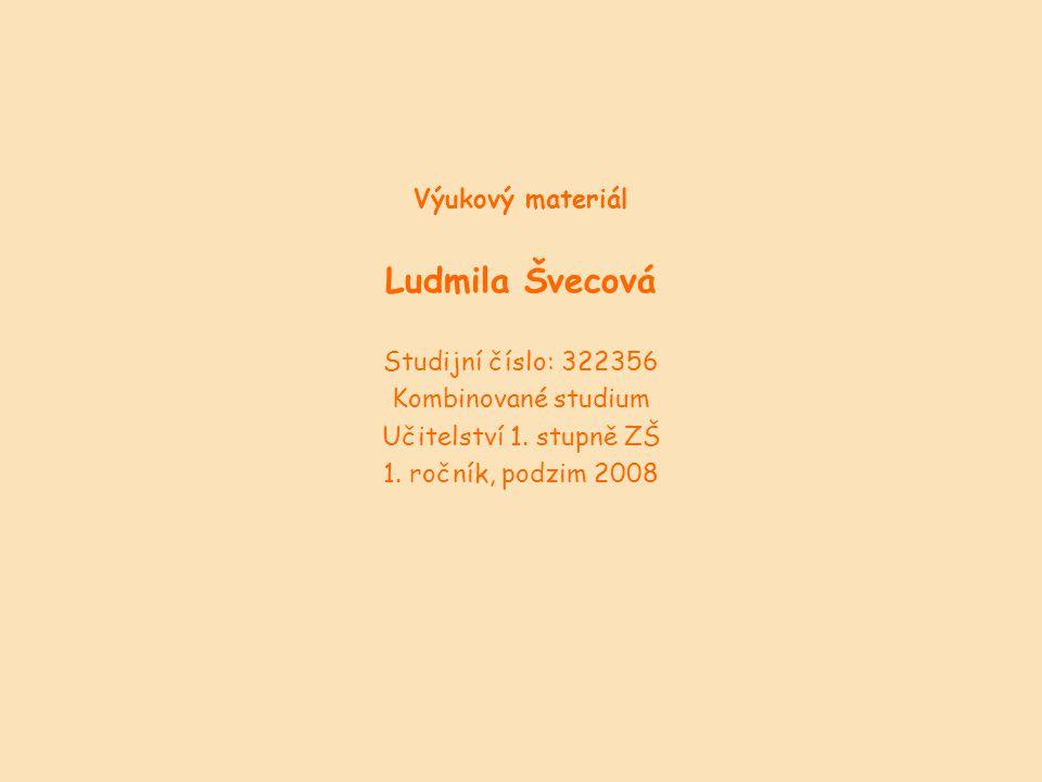 Výukový materiál Ludmila Švecová Studijní číslo: 322356 Kombinované studium Učitelství 1.