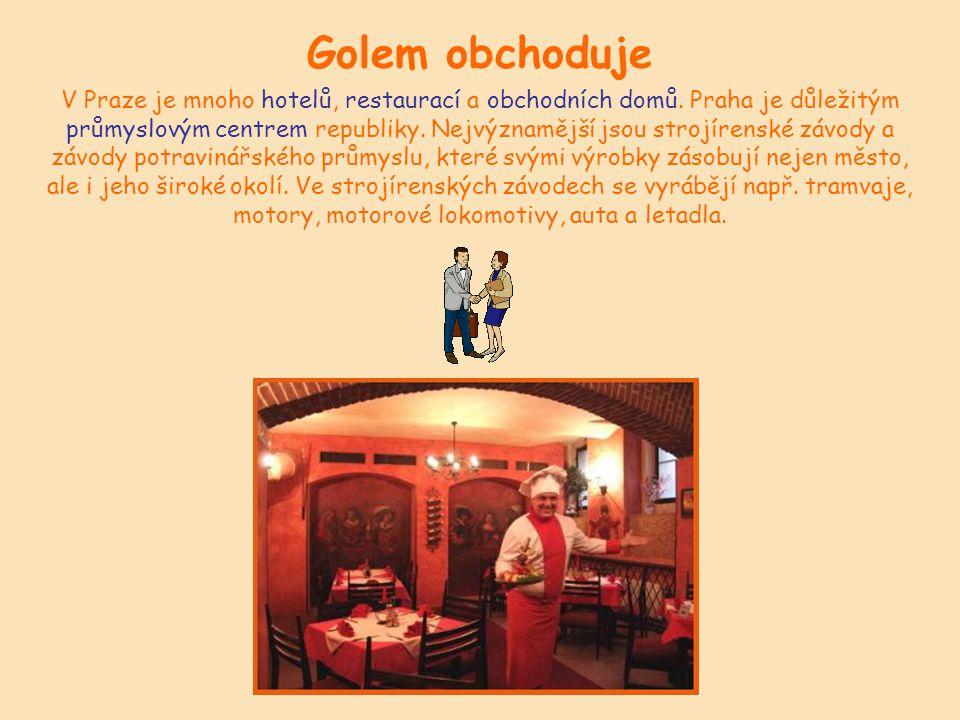 Golem obchoduje V Praze je mnoho hotelů, restaurací a obchodních domů.