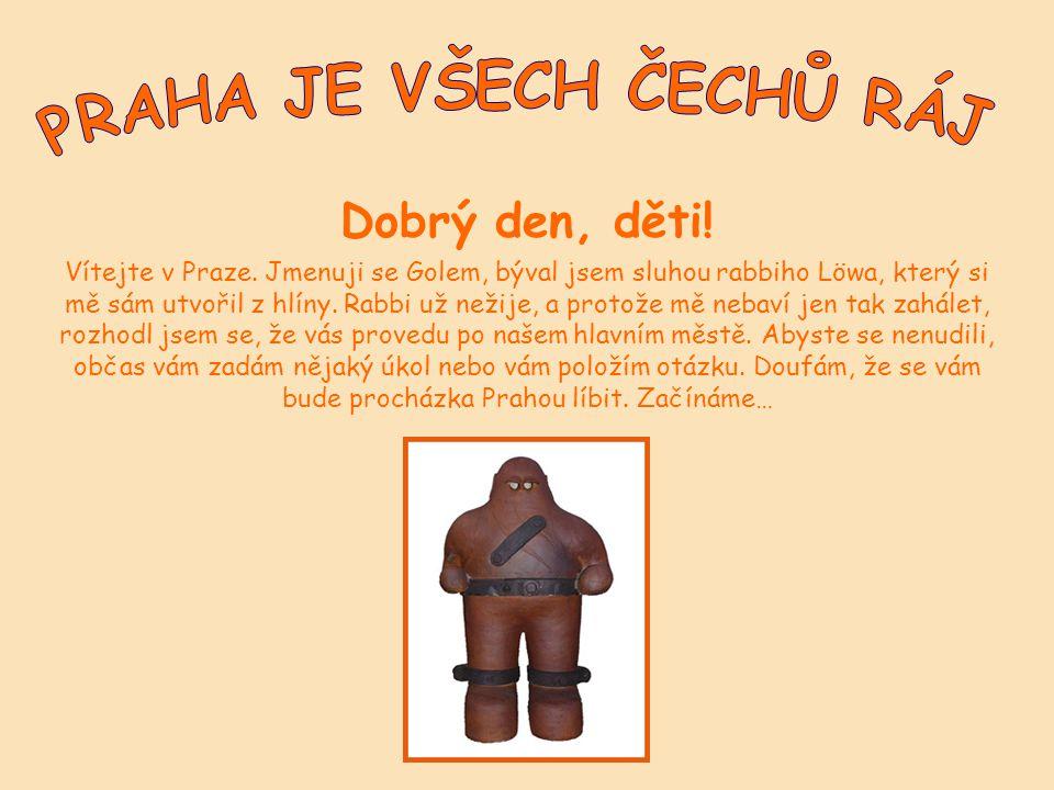 Dobrý den, děti. Vítejte v Praze.