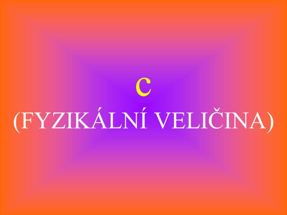 c (FYZIKÁLNÍ VELIČINA)