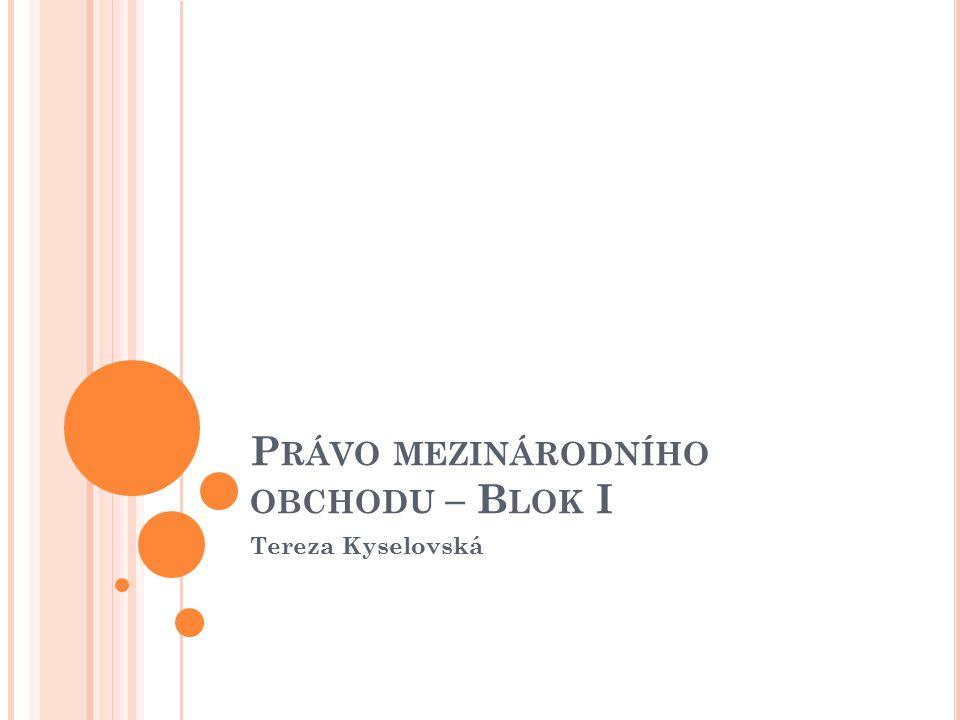P RÁVO MEZINÁRODNÍHO OBCHODU – B LOK I Tereza Kyselovská