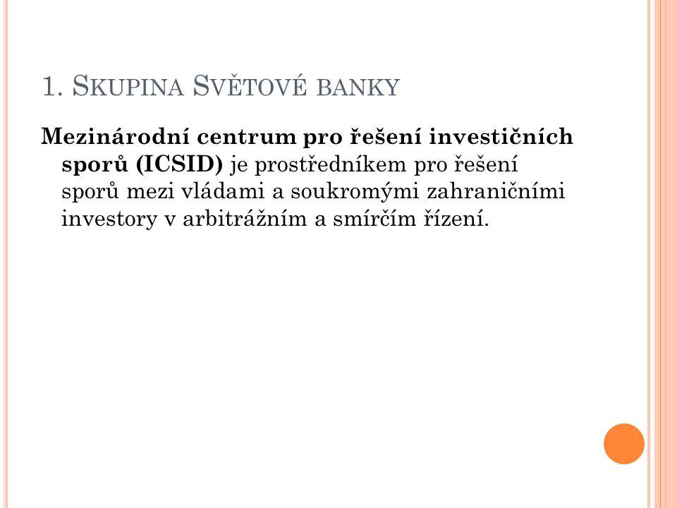 1. S KUPINA S VĚTOVÉ BANKY Mezinárodní centrum pro řešení investičních sporů (ICSID) je prostředníkem pro řešení sporů mezi vládami a soukromými zahra