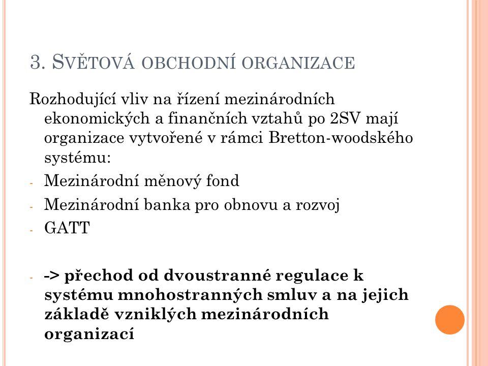 3. S VĚTOVÁ OBCHODNÍ ORGANIZACE Rozhodující vliv na řízení mezinárodních ekonomických a finančních vztahů po 2SV mají organizace vytvořené v rámci Bre