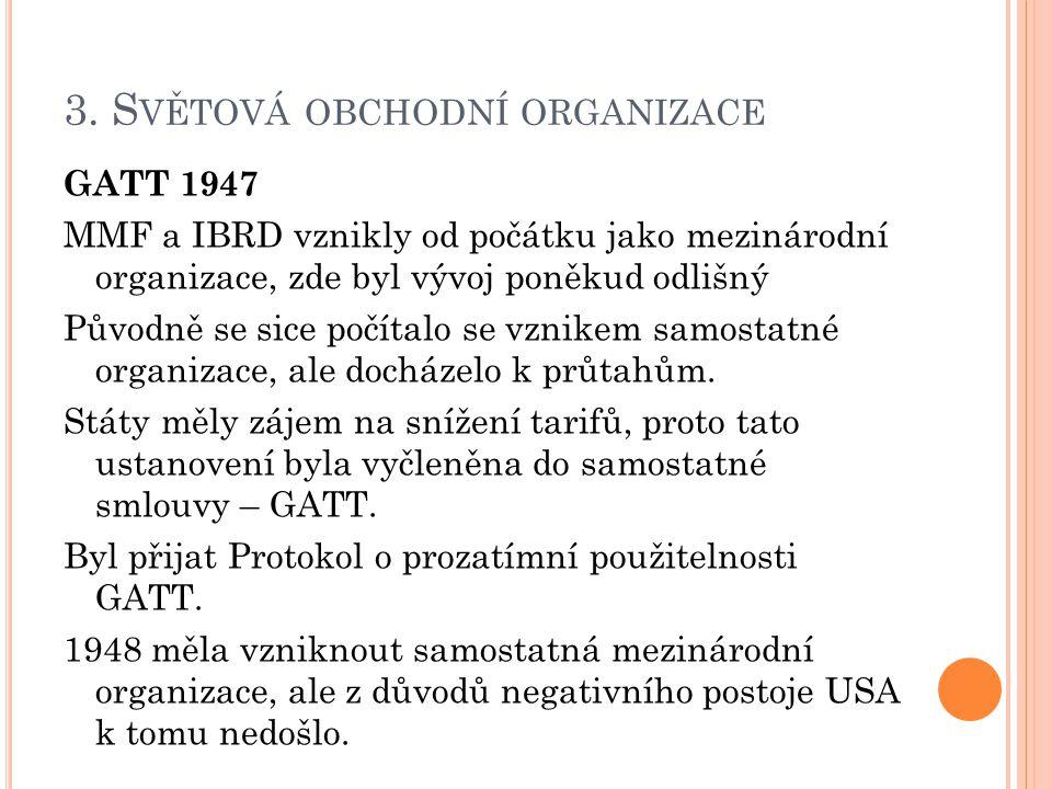 3. S VĚTOVÁ OBCHODNÍ ORGANIZACE GATT 1947 MMF a IBRD vznikly od počátku jako mezinárodní organizace, zde byl vývoj poněkud odlišný Původně se sice poč
