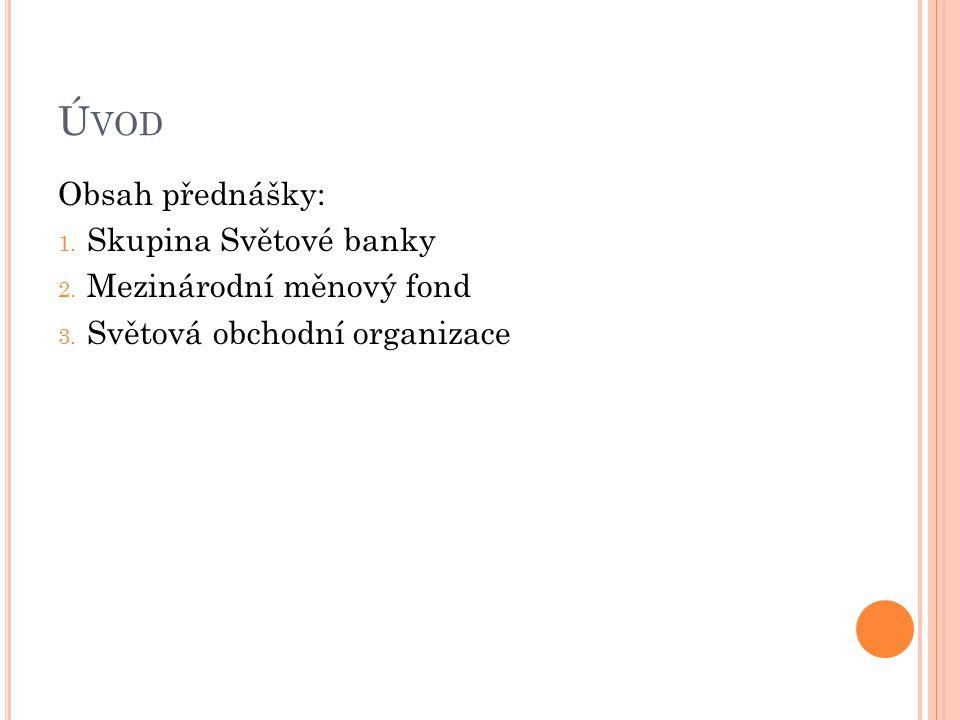 Ú VOD Obsah přednášky: 1. Skupina Světové banky 2.