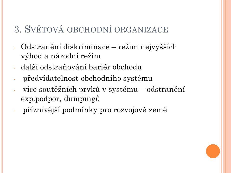 3. S VĚTOVÁ OBCHODNÍ ORGANIZACE - Odstranění diskriminace – režim nejvyšších výhod a národní režim - další odstraňování bariér obchodu - předvídatelno
