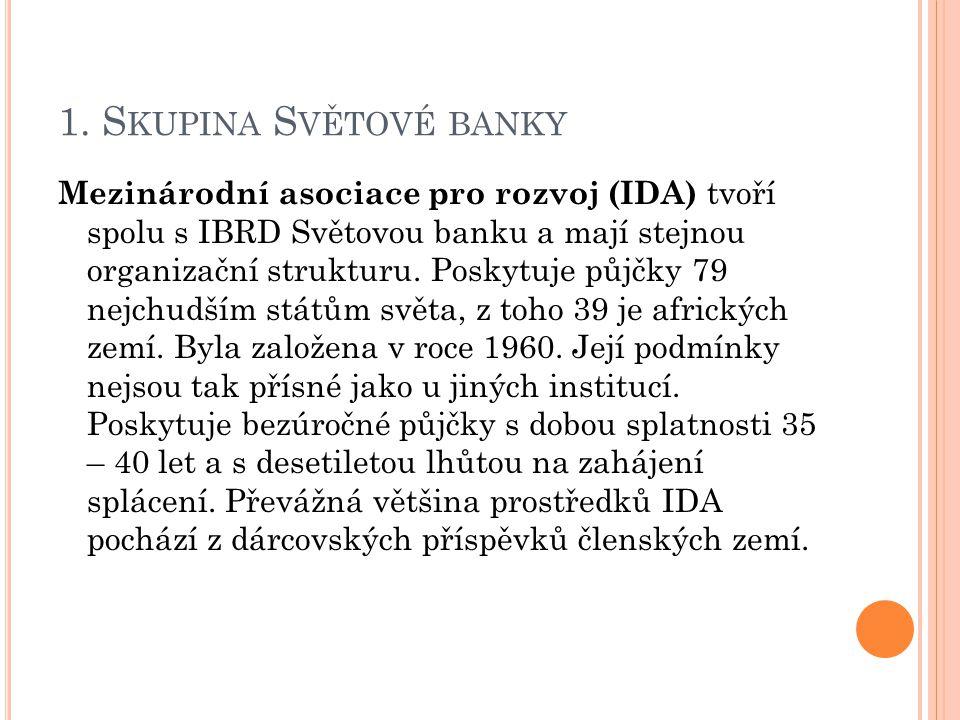 1. S KUPINA S VĚTOVÉ BANKY Mezinárodní asociace pro rozvoj (IDA) tvoří spolu s IBRD Světovou banku a mají stejnou organizační strukturu. Poskytuje půj
