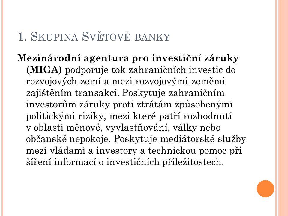 1. S KUPINA S VĚTOVÉ BANKY Mezinárodní agentura pro investiční záruky (MIGA) podporuje tok zahraničních investic do rozvojových zemí a mezi rozvojovým