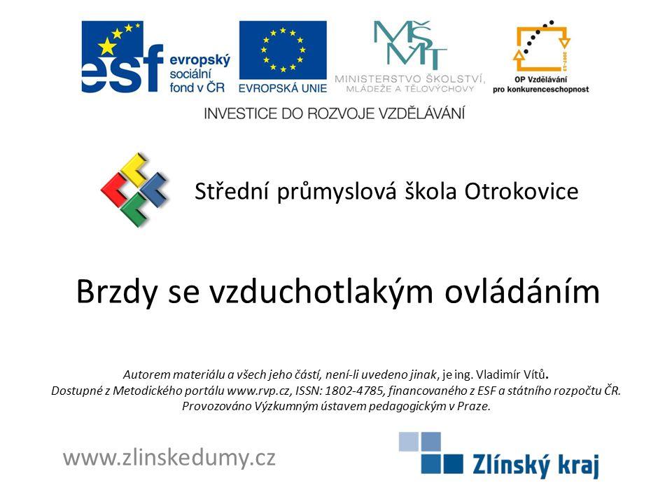Brzdy se vzduchotlakým ovládáním Střední průmyslová škola Otrokovice www.zlinskedumy.cz Autorem materiálu a všech jeho částí, není-li uvedeno jinak, je ing.
