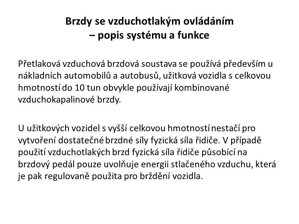 Brzdy se vzduchotlakým ovládáním – popis systému a funkce Přetlaková vzduchová brzdová soustava se používá především u nákladních automobilů a autobusů, užitková vozidla s celkovou hmotností do 10 tun obvykle používají kombinované vzduchokapalinové brzdy.