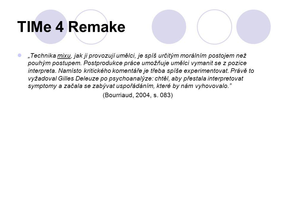 """TIMe 4 Remake """"Technika mixu, jak ji provozují umělci, je spíš určitým morálním postojem než pouhým postupem. Postprodukce práce umožňuje umělci vyman"""