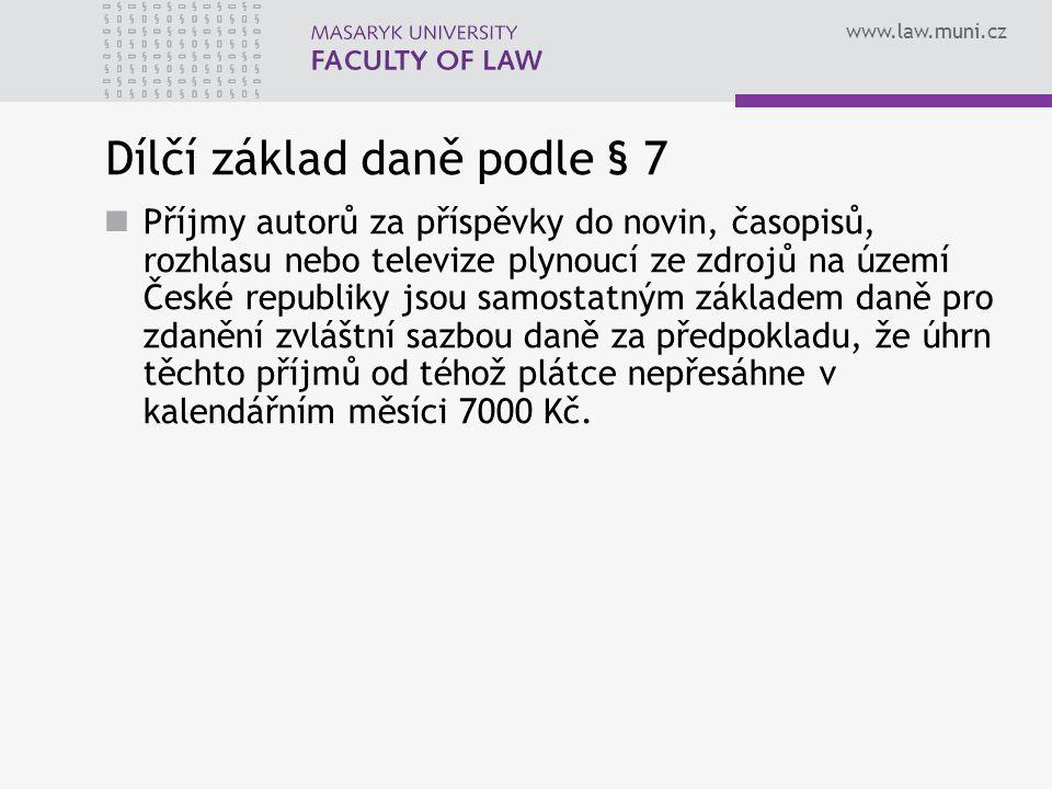 www.law.muni.cz Dílčí základ daně podle § 7 Příjmy autorů za příspěvky do novin, časopisů, rozhlasu nebo televize plynoucí ze zdrojů na území České re