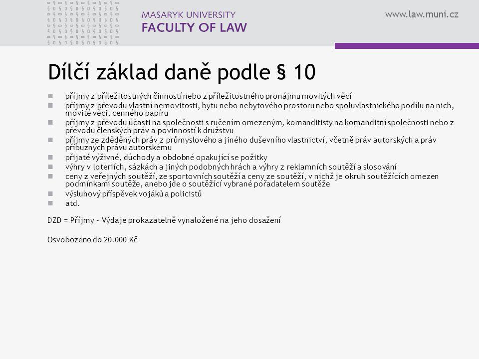 www.law.muni.cz Dílčí základ daně podle § 10 příjmy z příležitostných činností nebo z příležitostného pronájmu movitých věcí příjmy z převodu vlastní