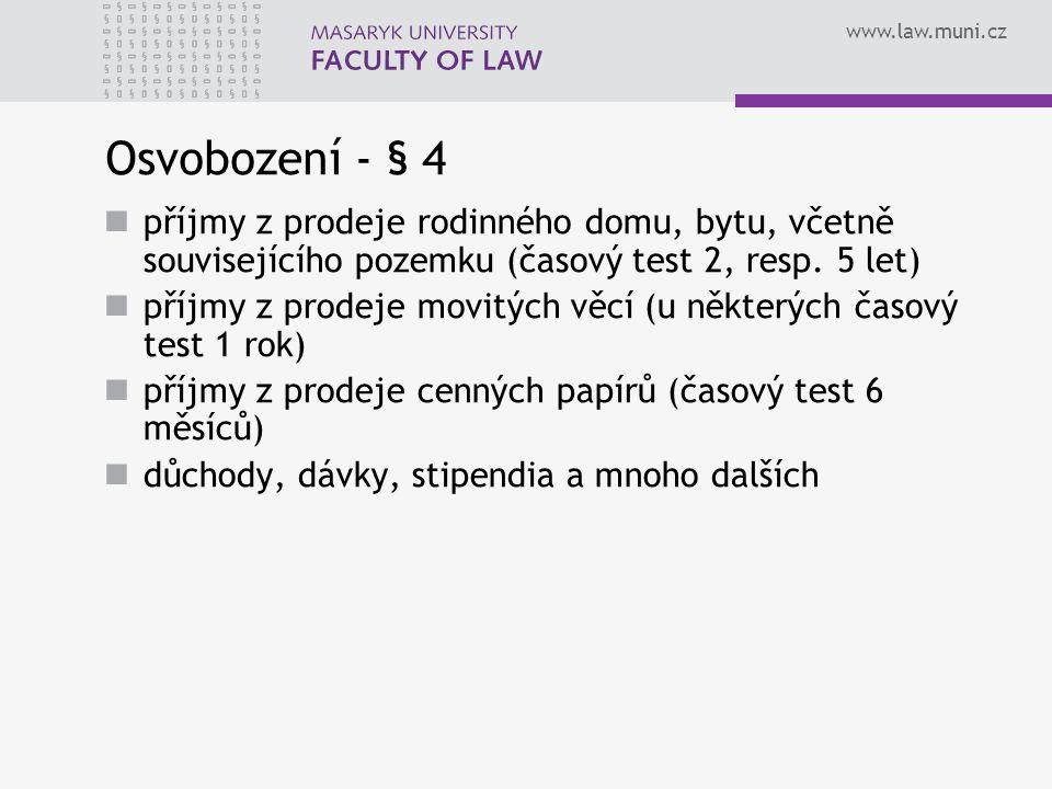 www.law.muni.cz Osvobození - § 4 příjmy z prodeje rodinného domu, bytu, včetně souvisejícího pozemku (časový test 2, resp. 5 let) příjmy z prodeje mov
