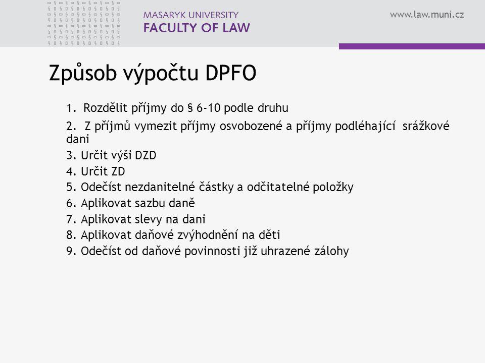 www.law.muni.cz Způsob výpočtu DPFO 1. Rozdělit příjmy do § 6-10 podle druhu 2. Z příjmů vymezit příjmy osvobozené a příjmy podléhající srážkové dani