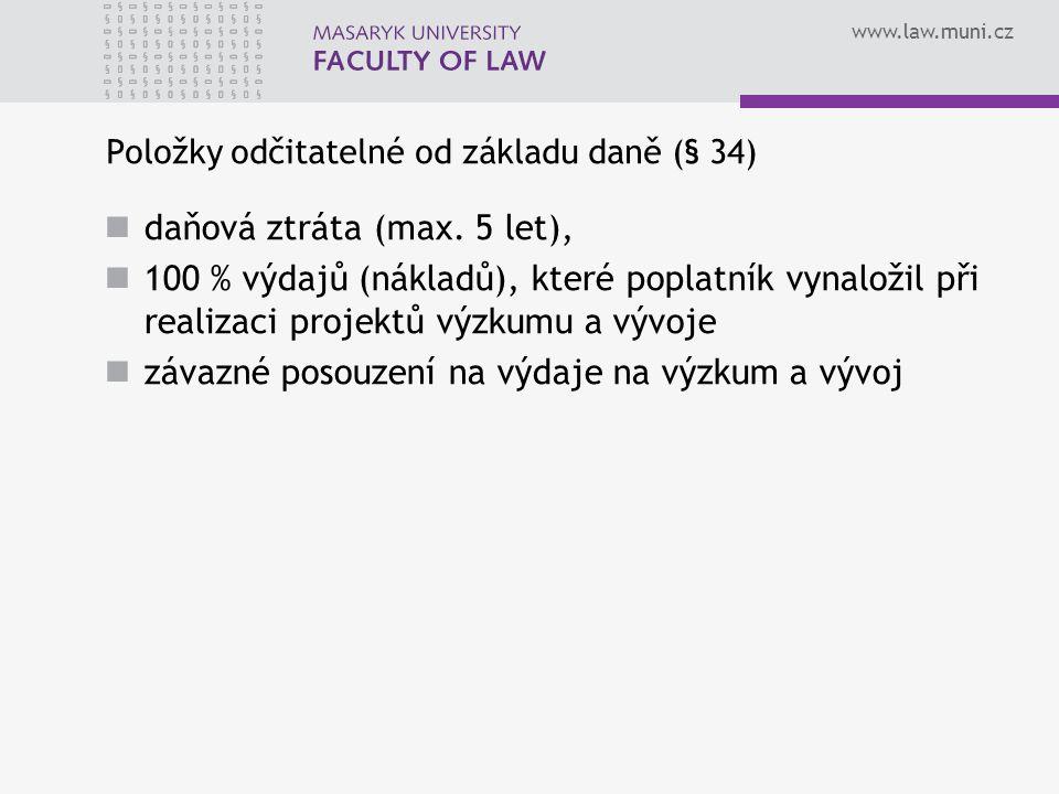 www.law.muni.cz Položky odčitatelné od základu daně (§ 34) daňová ztráta (max. 5 let), 100 % výdajů (nákladů), které poplatník vynaložil při realizaci