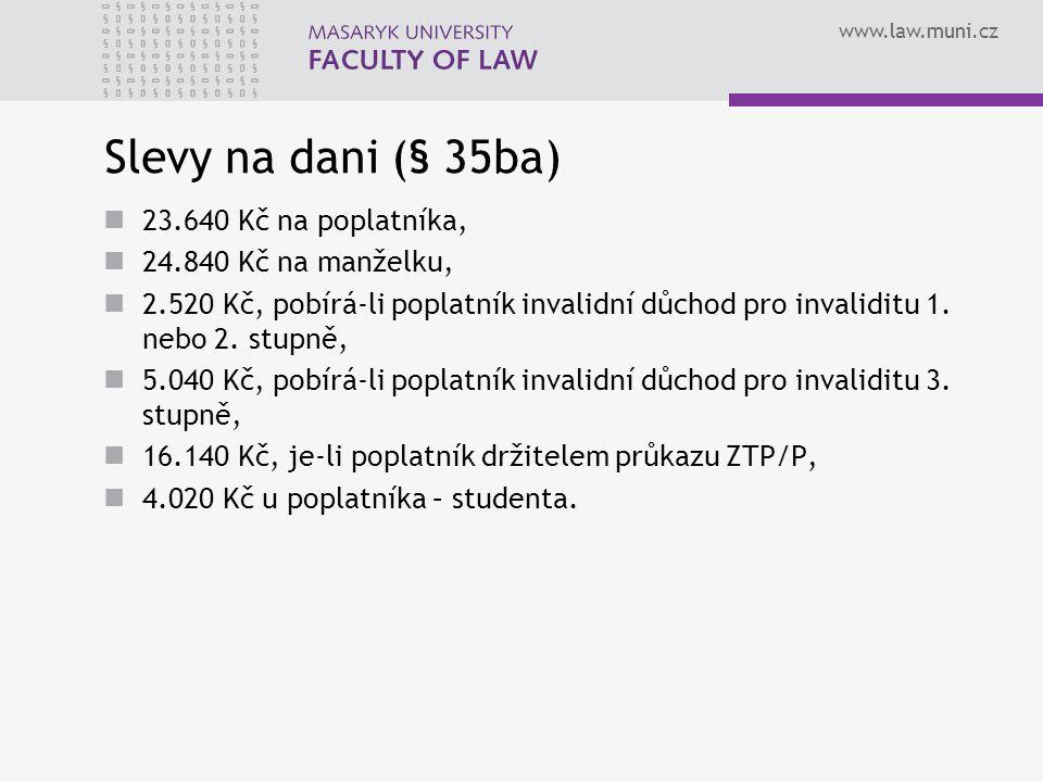 www.law.muni.cz Slevy na dani (§ 35ba) 23.640 Kč na poplatníka, 24.840 Kč na manželku, 2.520 Kč, pobírá-li poplatník invalidní důchod pro invaliditu 1.