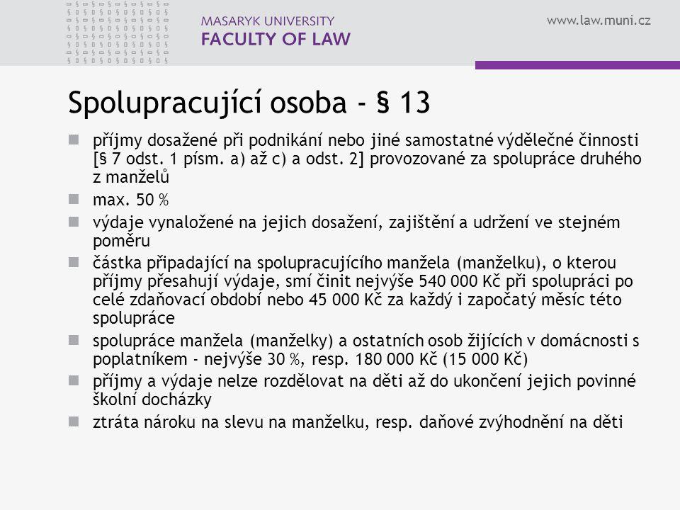 www.law.muni.cz Spolupracující osoba - § 13 příjmy dosažené při podnikání nebo jiné samostatné výdělečné činnosti [§ 7 odst. 1 písm. a) až c) a odst.