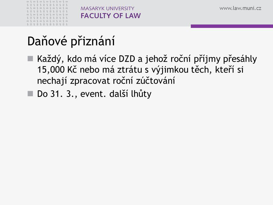 www.law.muni.cz Daňové přiznání Každý, kdo má více DZD a jehož roční příjmy přesáhly 15,000 Kč nebo má ztrátu s výjimkou těch, kteří si nechají zpraco