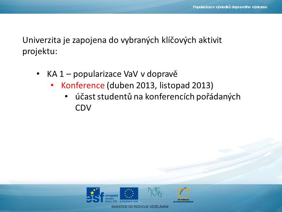 Popularizace výsledků dopravního výzkumu Univerzita je zapojena do vybraných klíčových aktivit projektu: KA 1 – popularizace VaV v dopravě Konference (duben 2013, listopad 2013) účast studentů na konferencích pořádaných CDV