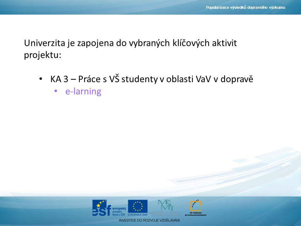 Popularizace výsledků dopravního výzkumu Univerzita je zapojena do vybraných klíčových aktivit projektu: KA 3 – Práce s VŠ studenty v oblasti VaV v dopravě e-larning