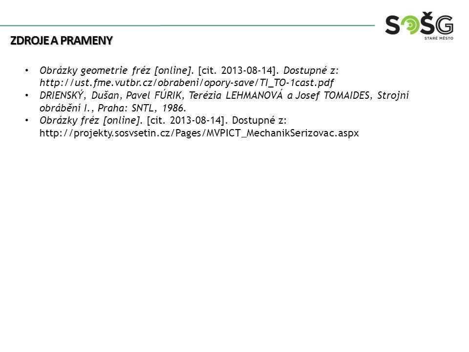 ZDROJE A PRAMENY Obrázky geometrie fréz [online]. [cit. 2013-08-14]. Dostupné z: http://ust.fme.vutbr.cz/obrabeni/opory-save/TI_TO-1cast.pdf DRIENSKÝ,