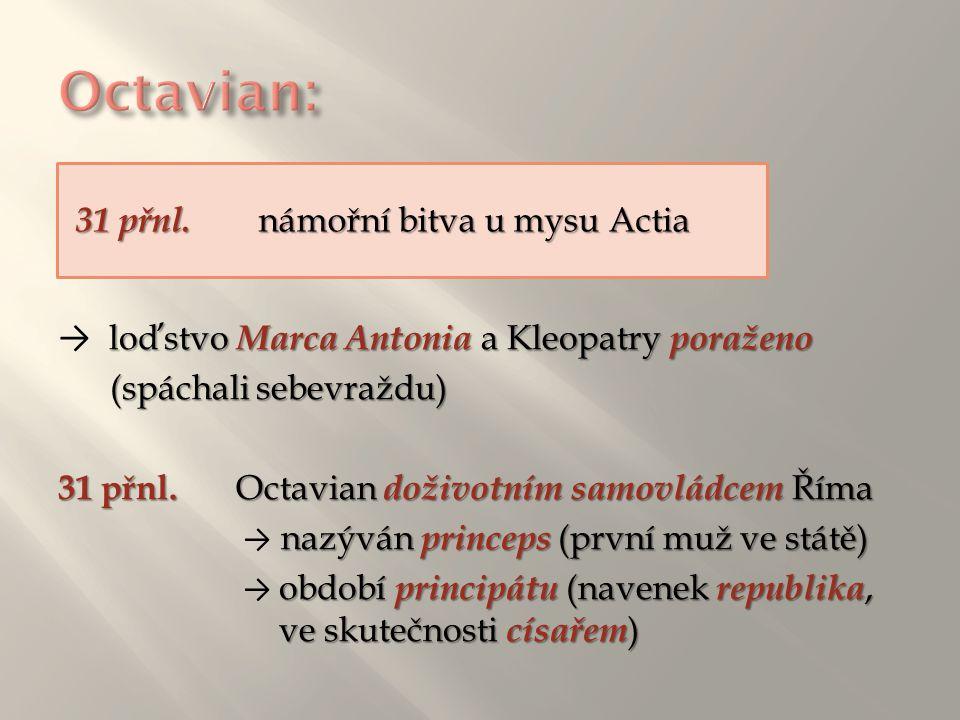 loďstvo Marca Antonia a Kleopatry poraženo → loďstvo Marca Antonia a Kleopatry poraženo (spáchali sebevraždu) (spáchali sebevraždu) 31 přnl. Octavian