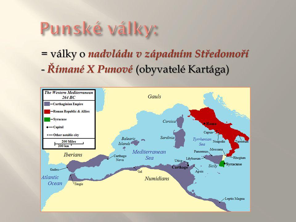 = války o nadvládu v západním Středomoří - Římané X Punové (obyvatelé Kartága)