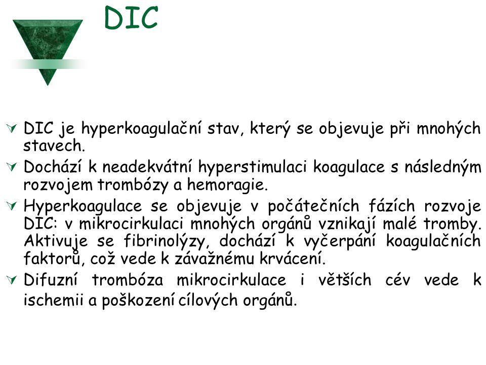 DIC  DIC je hyperkoagulační stav, který se objevuje při mnohých stavech.  Dochází k neadekvátní hyperstimulaci koagulace s následným rozvojem trombó