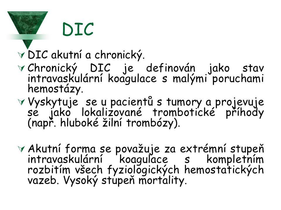 DIC  DIC akutní a chronický.  Chronický DIC je definován jako stav intravaskulární koagulace s malými poruchami hemostázy.  Vyskytuje se u pacientů