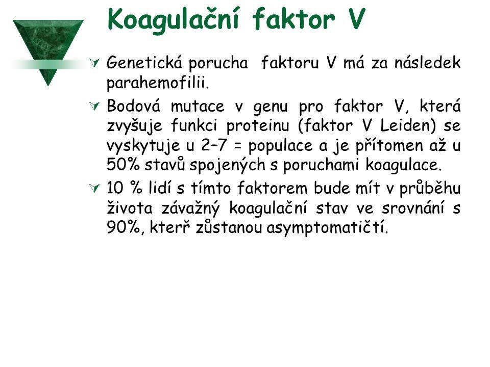 Koagulační faktor V  Genetická porucha faktoru V má za následek parahemofilii.  Bodová mutace v genu pro faktor V, která zvyšuje funkci proteinu (fa