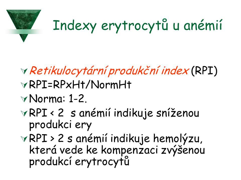 Indexy erytrocytů u anémií  Retikulocytární produkční index (RPI)  RPI=RPxHt/NormHt  Norma: 1-2.  RPI < 2 s anémií indikuje sníženou produkci ery