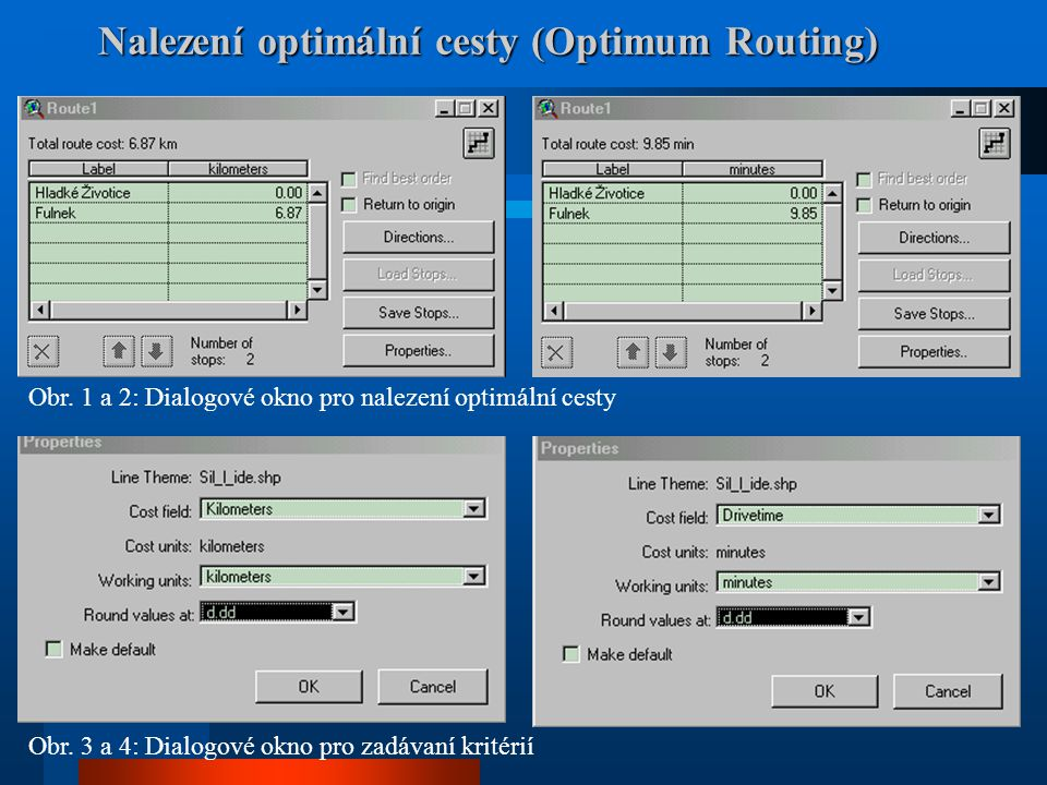 Nalezení optimální cesty (Optimum Routing) Obr. 1 a 2: Dialogové okno pro nalezení optimální cesty Obr. 3 a 4: Dialogové okno pro zadávaní kritérií