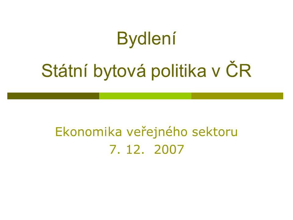 Bydlení Státní bytová politika v ČR Ekonomika veřejného sektoru 7. 12. 2007