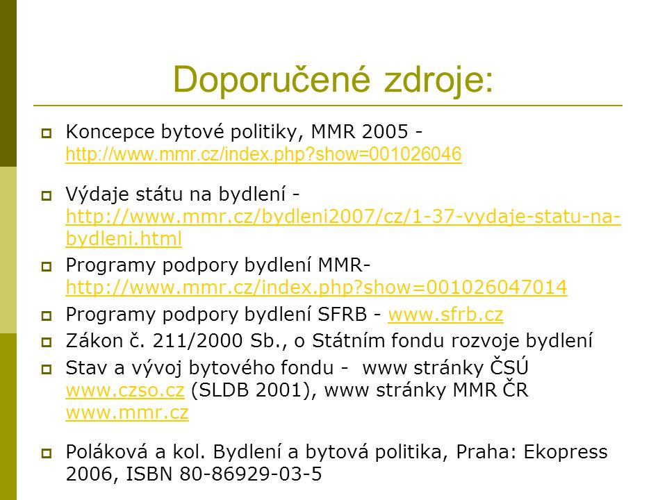 Doporučené zdroje:  Koncepce bytové politiky, MMR 2005 - http://www.mmr.cz/index.php?show=001026046 http://www.mmr.cz/index.php?show=001026046  Výda