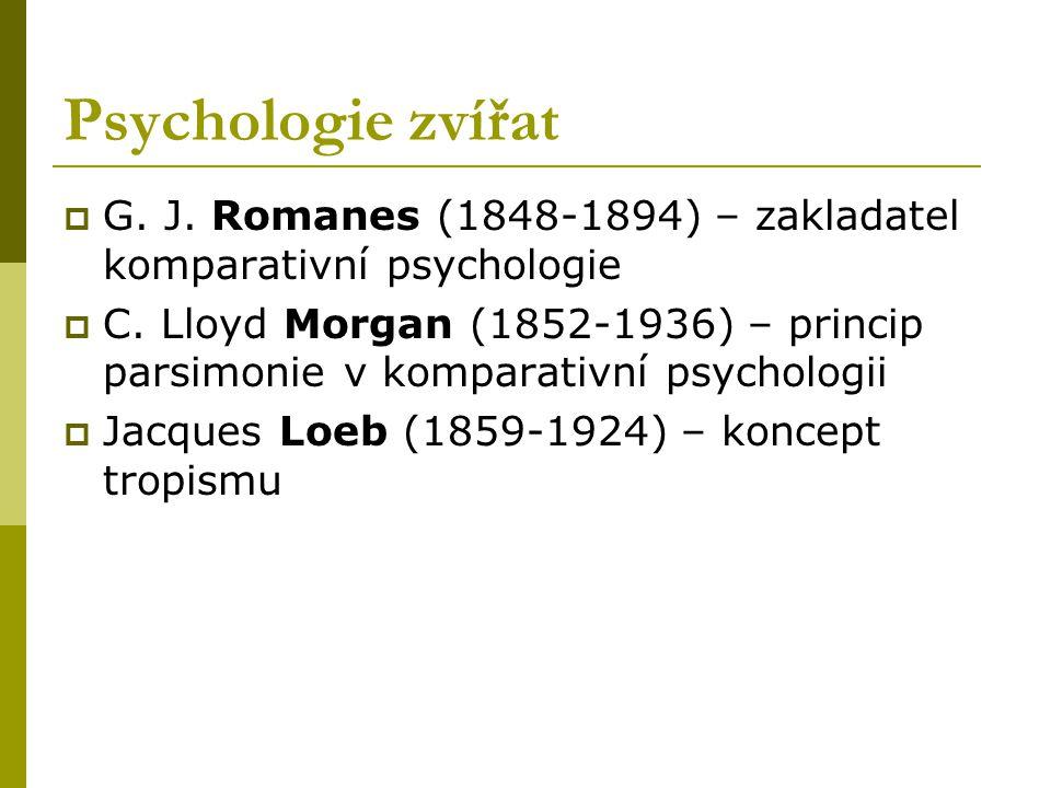 Psychologie zvířat  G. J. Romanes (1848-1894) – zakladatel komparativní psychologie  C. Lloyd Morgan (1852-1936) – princip parsimonie v komparativní
