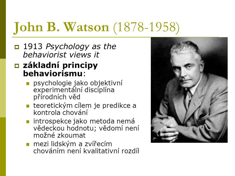 John B. Watson (1878-1958)  1913 Psychology as the behaviorist views it  základní principy behaviorismu: psychologie jako objektivní experimentální
