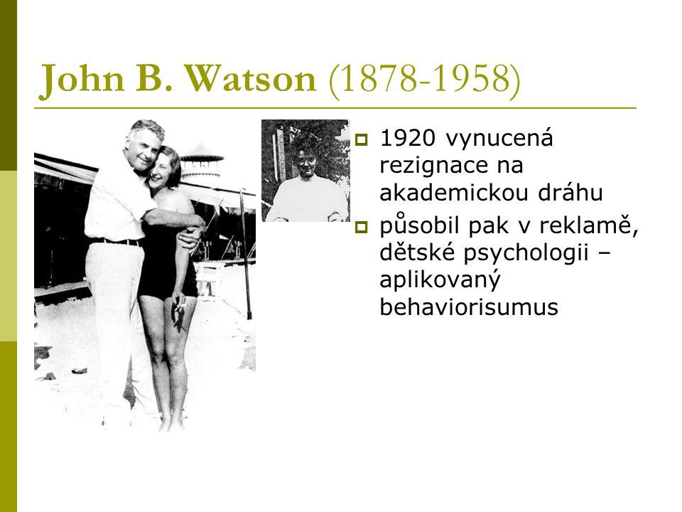John B. Watson (1878-1958)  1920 vynucená rezignace na akademickou dráhu  působil pak v reklamě, dětské psychologii – aplikovaný behaviorisumus