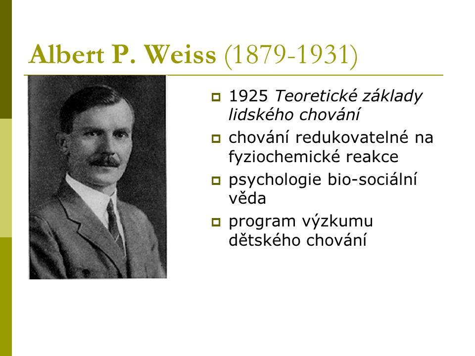 Albert P. Weiss (1879-1931)  1925 Teoretické základy lidského chování  chování redukovatelné na fyziochemické reakce  psychologie bio-sociální věda