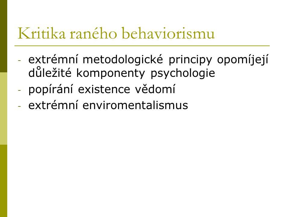 Kritika raného behaviorismu - extrémní metodologické principy opomíjejí důležité komponenty psychologie - popírání existence vědomí - extrémní envirom