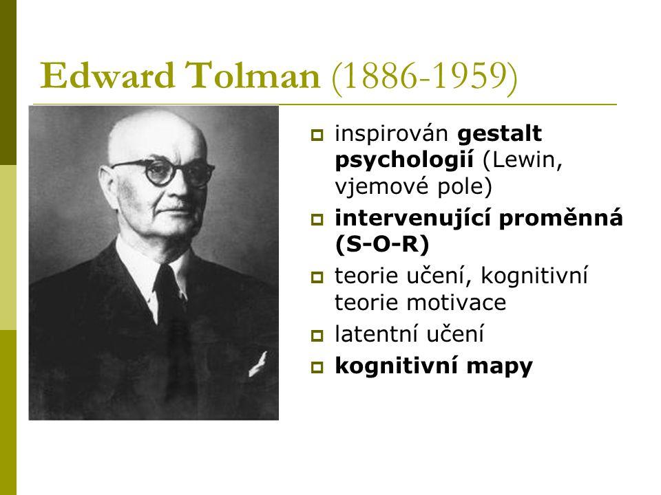 Edward Tolman (1886-1959)  inspirován gestalt psychologií (Lewin, vjemové pole)  intervenující proměnná (S-O-R)  teorie učení, kognitivní teorie mo