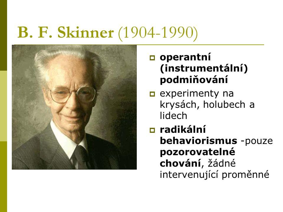 B. F. Skinner (1904-1990)  operantní (instrumentální) podmiňování  experimenty na krysách, holubech a lidech  radikální behaviorismus -pouze pozoro