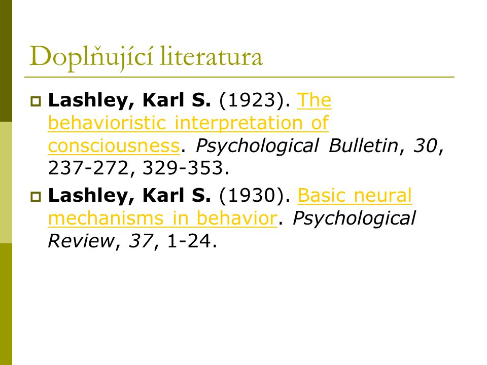 Doplňující literatura  Lashley, Karl S.(1923). The behavioristic interpretation of consciousness.