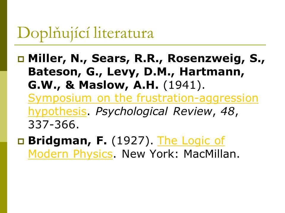 Doplňující literatura  Miller, N., Sears, R.R., Rosenzweig, S., Bateson, G., Levy, D.M., Hartmann, G.W., & Maslow, A.H. (1941). Symposium on the frus