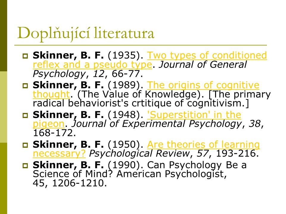Doplňující literatura  Skinner, B.F. (1935). Two types of conditioned reflex and a pseudo type.
