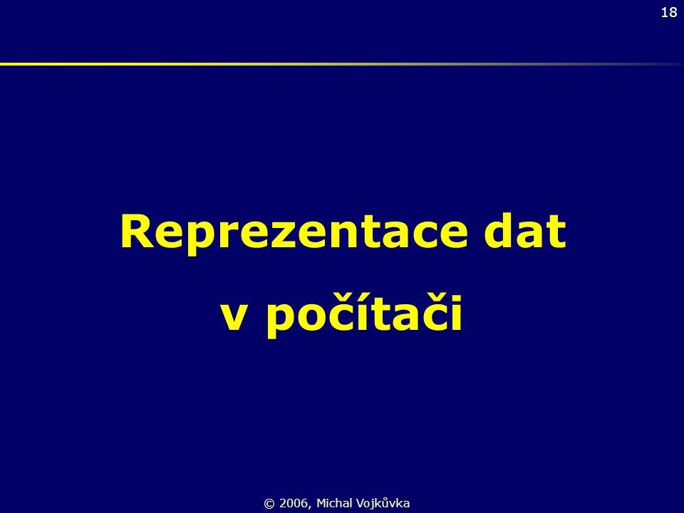 18 Reprezentace dat v počítači © 2006, Michal Vojkůvka