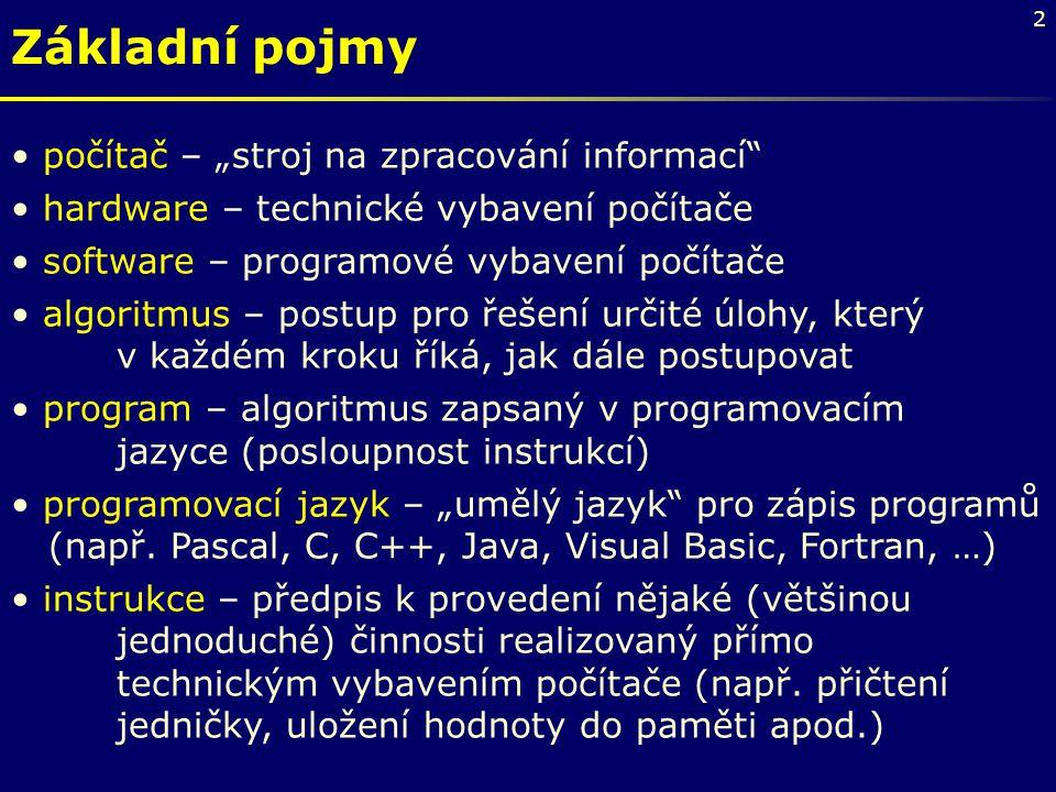 """2 Základní pojmy počítač – """"stroj na zpracování informací"""" hardware – technické vybavení počítače software – programové vybavení počítače algoritmus –"""